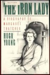The Iron Lady: A Biography of Margaret Thatcher - Hugo Young
