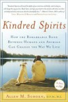 Kindred Spirits: How the Remarkable Bond Between Humans and Animals Can Change the Way We Live - Allen M. Schoen