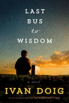 Last Bus to Wisdom: A Novel - Ivan Doig