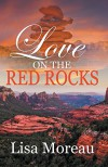 Love on the Red Rocks - Lisa Moreau