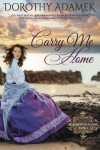Carry Me Home (Blue Wren Shallows ) (Volume 1) - Dorothy Adamek
