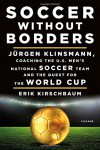 Soccer Without Borders: Jürgen Klinsmann, Coaching the U.S. Men's National Soccer Team and the Quest for the World Cup - Erik Kirschbaum, Jürgen Klinsmann
