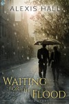 Waiting for the Flood - Alexis Hall