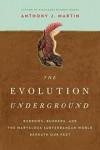 The Evolution Underground: Burrows, Bunkers, and the Marvelous Subterranean World Beneath our Feet - Anthony J. Martin