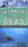 Swimming with the Dead: An Underwater Investigation - Kathy Brandt