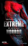 Extreme Horror - Die Anthologie: Festa Extrem - Wrath James White, Jack Ketchum, Tim Miller, Edward Lee