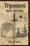 Trysmoon Book 1: Ascension (The Trysmoon Saga) - Brian Fuller