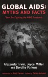 Global AIDS: Myths and Facts, Tools for Fighting the AIDS Pandemic - Alexander C. Irwin, Joyce Millen