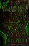 Billy Lovecraft Saves the World - Billy Lovecraft