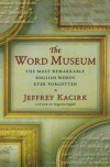The Word Museum: The Most Remarkable English Words Ever Forgotten - Jeffrey Kacirk