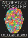 A Greater Monster - David David Katzman