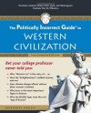 The Politically Incorrect Guide to Western Civilization (Politically Incorrect Guides) - Anthony Esolen