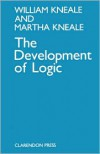 The Development of Logic - William Kneale, Martha Kneale