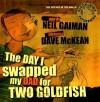 The Day I Swapped My Dad For Two Goldfish (Paperback, Audio CD) - Dave McKean, Neil Gaiman