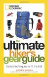 The Ultimate Hiker's Gear Guide: Tools and Techniques to Hit the Trail - Andrew Skurka