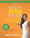 The Beauty Detox Foods: Discover the Top 50 Beauty Foods That Will Transform Your Body and Reveal a More Beautiful You - Kimberly Snyder