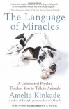The Language of Miracles: A Celebrated Psychic Teaches You to Talk to Animals - Amelia Kinkade, Bernie S. Siegel