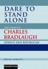 Dare to Stand Alone: The Story of Charles Bradlaugh - Bryan Niblett