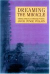 Dreaming the Miracle: Three French Prose Poets: Max Jacob, Jean Follain, Francis Ponge - Dennis Maloney, William Kulik, Beth Archer Brombert