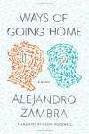 Ways of Going Home - Alejandro Zambra, Megan McDowell