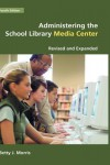 Administering the School Library Media Center: 4th Edition Revised and Expanded - Betty J. Morris