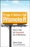 Prove It before You Promote It: How to Take the Guesswork Out of Marketing - Steve Cuno, Michael Shermer