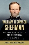 William Tecumseh Sherman: In the Service of My Country: A Life - James Lee McDonough