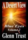 A Desert View (Blue Eyes #2) - Glenn Trust
