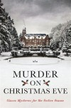 Murder On Christmas Eve: Classic Mysteries for the Festive Season - Ellis Peters, Margery Allingham, Various Authors, Ian Rankin, Val McDermid