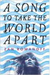 A Song to Take the World Apart - Zan Romanoff