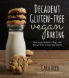 Decadent Gluten-Free Vegan Baking: Delicious, Gluten-, Egg- and Dairy-Free Treats and Sweets - Cara Reed