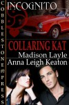 Collaring Kat - Madison Layle, Anna Leigh Keaton