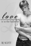 Love Is In The Hallways - R.J. Scott