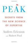 Peak: Secrets from the New Science of Expertise - Anders Ericsson, Robert Pool