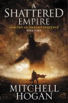 A Shattered Empire: Book Three of the Sorcery Ascendant Sequence - Mitchell Hogan