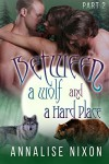 Between a Wolf and a Hard Place -Part 2: (BBW Shifter Menage) (BBW Shifter Menage - Between a Wolf and a Hard Pla) - Annalise Nixon