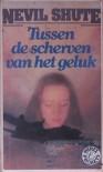 Tussen de scherven van het geluk - Nevil Shute, J.P. van der Veere
