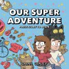 Our Super Adventure - Sarah Graley