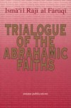 Trialogue of Abrahamic Faiths - Ismail R. al-Faruqi