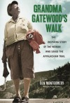 Grandma Gatewood's Walk: The Inspiring Story of the Woman Who Saved the Appalachian Trail - Ben Montgomery
