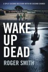 Wake Up Dead - Roger  Smith