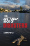 The Australian Book of Disasters - Larry Writer