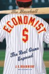 The Baseball Economist: The Real Game Exposed - J.C. Bradbury
