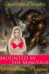 Mounted by the Minotaur (Monster Erotica) (Unearthly Delights) - Persephone Parsons