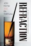 Refraction - B.A. Tortuga, Jodi Payne