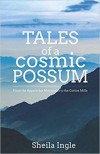 Tales of a Cosmic Possum - Sheila Ingle