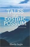 Tales of a Cosmic Possum - Sheila Ingle