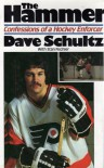The Hammer: Confessions of a hockey enforcer - Dave Schultz