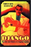 Django: The Life and Music of a Gypsy Legend - Michael Dregni