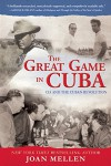 The Great Game in Cuba: CIA and the Cuban Revolution - Joan Mellen